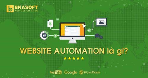 Website Automation là gì? Tại sao bạn cần tìm hiểu ngay